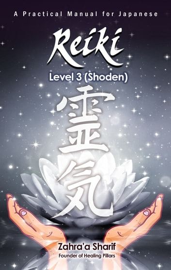 A Practical Manual for Japanese Reiki- Level 3 (Shinpiden) ebook by Zahraa Lafal