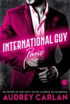 International Guy: Paris - vol. 1 ebook by Audrey Carlan