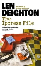The Ipcress File ebook by Len Deighton