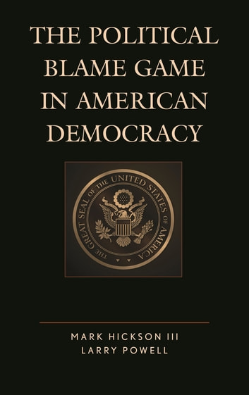 The Political Blame Game in American Democracy ebook by Mark Hickson III,Larry Powell