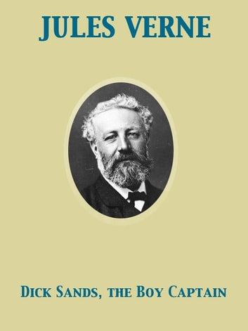 Dick Sands, the Boy Captain ebook by Ellen E. Frewer,Jules Verne