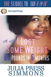 Oh Shit, I lost Some Weight - 60 lbs In 6 Months ebook by Julia Press Simmons