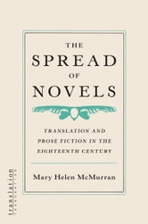 The Spread of Novels: Translation and Prose Fiction in the Eighteenth Century ebook by McMurran, Mary Helen