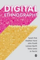 Digital Ethnography - Principles and Practice ebook by Heather Horst, John Postill, Larissa Hjorth,...