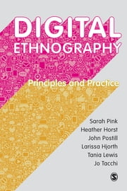 Digital Ethnography - Principles and Practice ebook by Sarah Pink,Heather Horst,John Postill,Larissa Hjorth,Tania Lewis,Professor Jo Tacchi