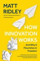 How Innovation Works - And Why It Flourishes in Freedom ebook by Matt Ridley