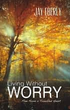 Living Without Worry ebook by Jay Eberly