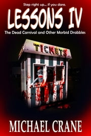 Lessons IV: The Dead Carnival and Other Morbid Drabbles ebook by Michael Crane