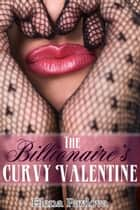 The Billionaire's Curvy Valentine ebook by Elena Pavlova