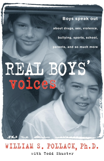 Real Boys' Voices - Boys speak out about drugs, sex, violence, bullying, sports, school, parents, and so much more ebook by William Pollack,Todd Schuster