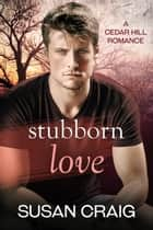 Stubborn Love - Cedar Hill Romance, #2 ebook by Susan Craig