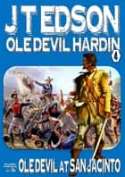 Ole Devil Hardin 4: Ole Devil at San Jacinto ebook by J.T. Edson
