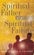 Spiritual Father or Spiritual Failure ebook by