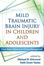 Mild Traumatic Brain Injury in Children and Adolescents: From Basic Science to Clinical Management ebook by Kirkwood, Michael W.