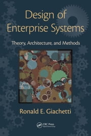 Design of Enterprise Systems: Theory, Architecture, and Methods ebook by Giachetti, Ronald E.