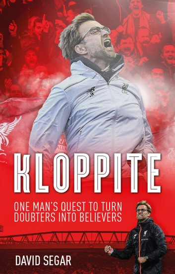 Kloppite - How One Man Turned Doubters into Believers ebook by David Segar