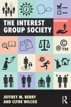 The Interest Group Society ebook by Jeffrey M. Berry, Clyde Wilcox
