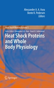 Heat Shock Proteins and Whole Body Physiology ebook by Alexzander A. A. Asea,Bente K. Pedersen