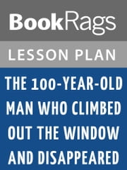 The 100-Year-Old Man Who Climbed Out the Window and Disappeared Lesson Plans ebook by BookRags