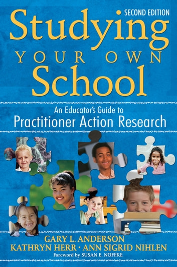 Studying Your Own School - An Educator's Guide to Practitioner Action Research ebook by