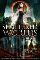 Shattered Worlds ebook by J.L. Weil, J.A. Armitage, J.A. Culican,...