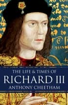 The Life and Times of Richard III ebook by