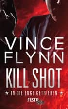 Kill Shot - In die Enge getrieben - Thriller ebook by Vince Flynn