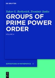 Groups of Prime Power Order 4 - Volume 4 ebook by Yakov G. Berkovich,Zvonimir Janko