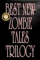 Best New Zombie Tales Trilogy (Vol. 1, 2 & 3) e-bog by James Roy Daley