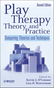 Play Therapy Theory and Practice - Comparing Theories and Techniques ebook by Kevin J. O'Connor,Lisa D.  Braverman
