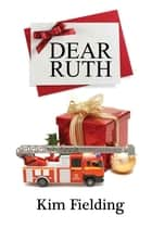 Dear Ruth ebook by Kim Fielding
