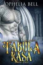 Tabula Rasa ebook by Ophelia Bell