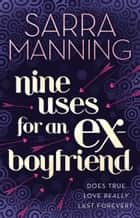 Nine Uses For An Ex-Boyfriend ebook by Sarra Manning