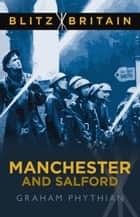 Blitz Britain: Manchester and Salford ebook by Graham Phythian