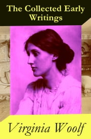 The Collected Early Writings: The Voyage Out + Night and Day + Monday or Tuesday and Other Short Stories + Jacob's Room (4 books in 1 ebook) ebook by Virginia Woolf