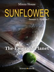 SUNFLOWER - The Emerald Planet - Season 1 Episode 7 ebook by Minna House