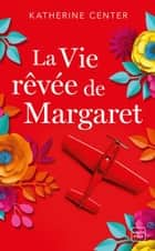La Vie rêvée de Margaret ebook by Katherine Center, Nathalie Guillaume