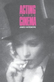 Acting in the Cinema ebook by Naremore, James