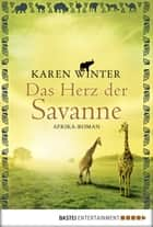 Das Herz der Savanne - Afrika-Roman ebook by Karen Winter