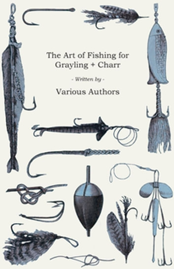 The Art of Fishing for Grayling & Charr ebook by Various