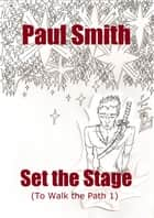 Set the Stage (To Walk the Path 1) ebook by Paul Smith