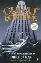 Great Fortune - The Epic of Rockefeller Center ebook by Daniel Okrent