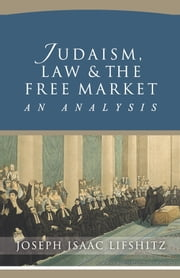 Judaism, Law & The Free Market: An Analysis ebook by Joseph Lifshitz