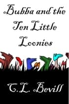 Bubba and the Ten Little Loonies ebook by C.L. Bevill