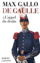 De Gaulle - Tome 1 - L'appel du destin ebook by Max GALLO