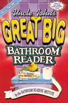 Uncle John's Great Big Bathroom Reader ebook by Bathroom Readers' Institute