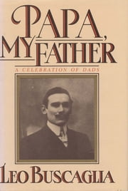 Papa My Father - A Celebration of Dads ebook by Leo Buscaglia