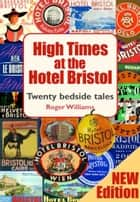 High Times at the Hotel Bristol ebook by Roger Williams