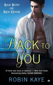 Back to You - Bad Boys of Red Hook ebook by Robin Kaye