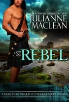 The Rebel - A Highland Short Story ebook by Julianne MacLean